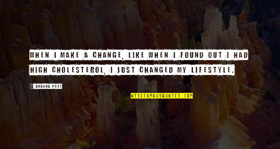My Lifestyle Quotes By Amanda Peet: When I make a change, like when I