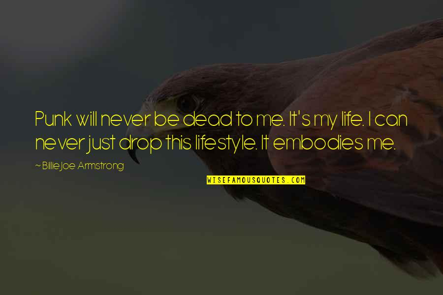 My Lifestyle Quotes By Billie Joe Armstrong: Punk will never be dead to me. It's