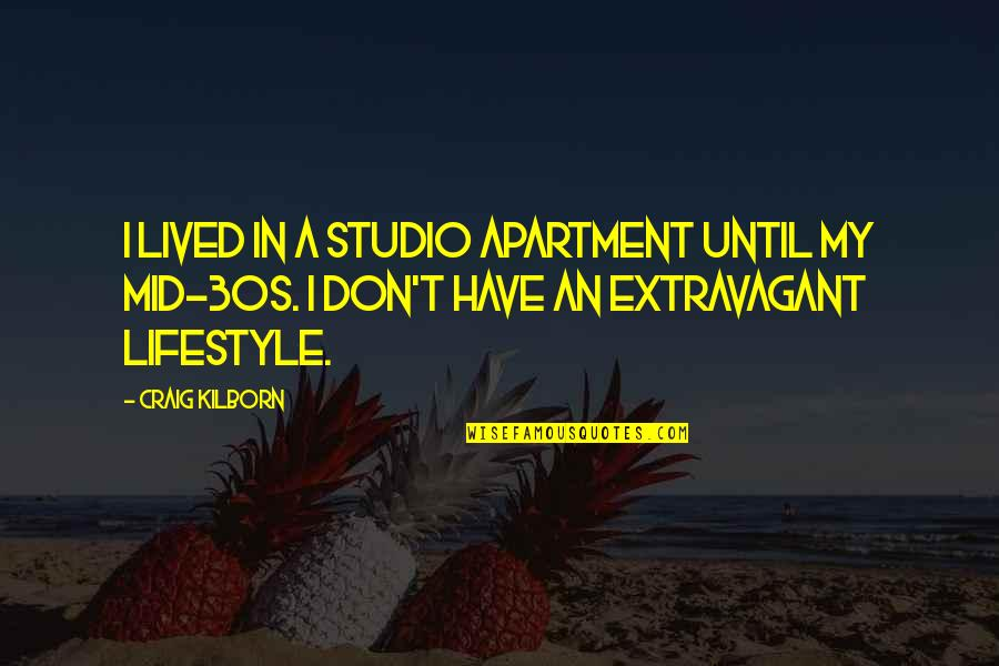 My Lifestyle Quotes By Craig Kilborn: I lived in a studio apartment until my