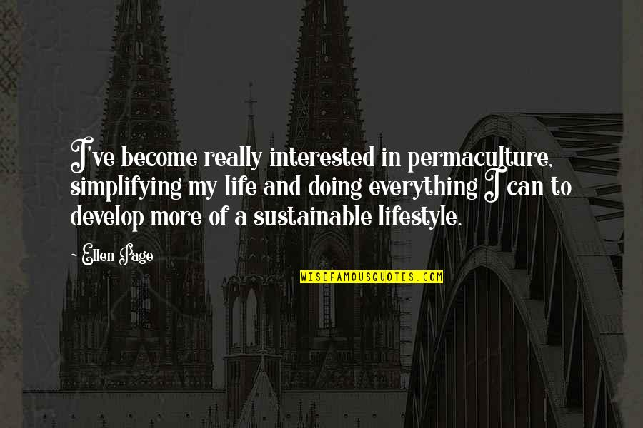 My Lifestyle Quotes By Ellen Page: I've become really interested in permaculture, simplifying my