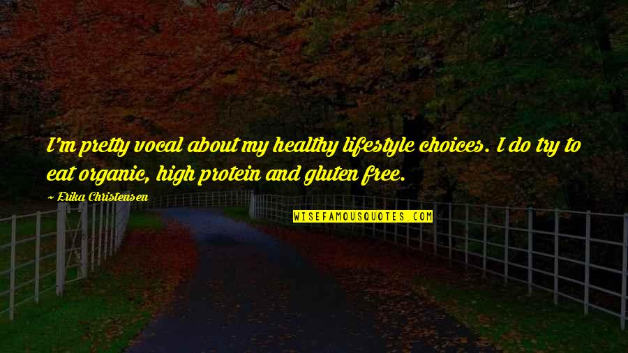 My Lifestyle Quotes By Erika Christensen: I'm pretty vocal about my healthy lifestyle choices.