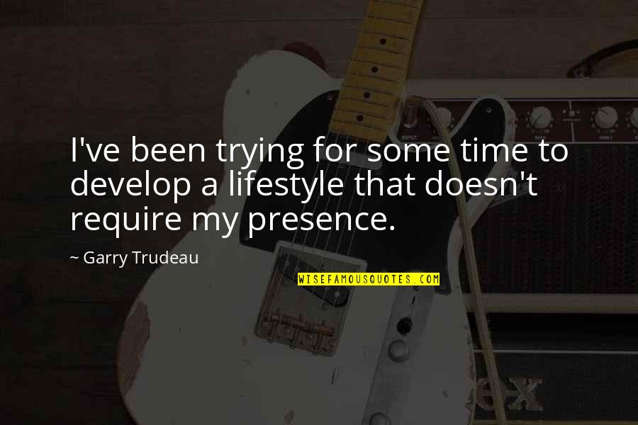 My Lifestyle Quotes By Garry Trudeau: I've been trying for some time to develop