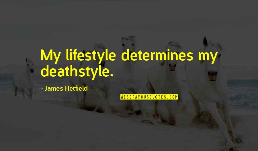 My Lifestyle Quotes By James Hetfield: My lifestyle determines my deathstyle.
