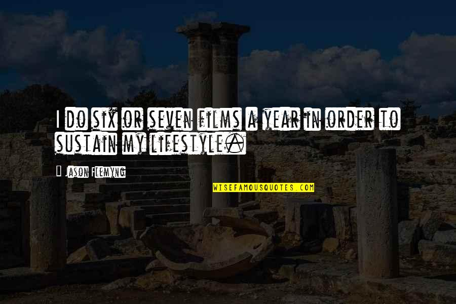 My Lifestyle Quotes By Jason Flemyng: I do six or seven films a year