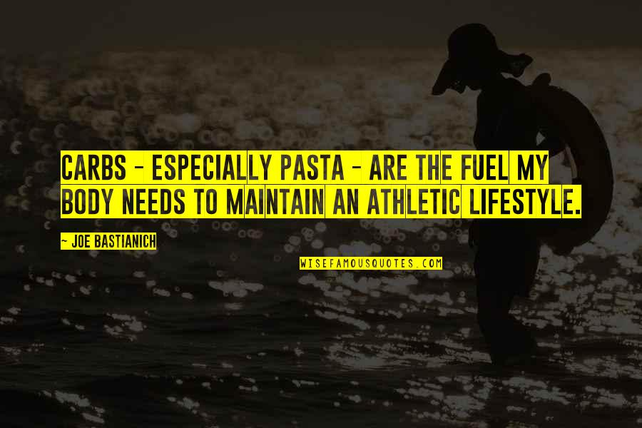 My Lifestyle Quotes By Joe Bastianich: Carbs - especially pasta - are the fuel
