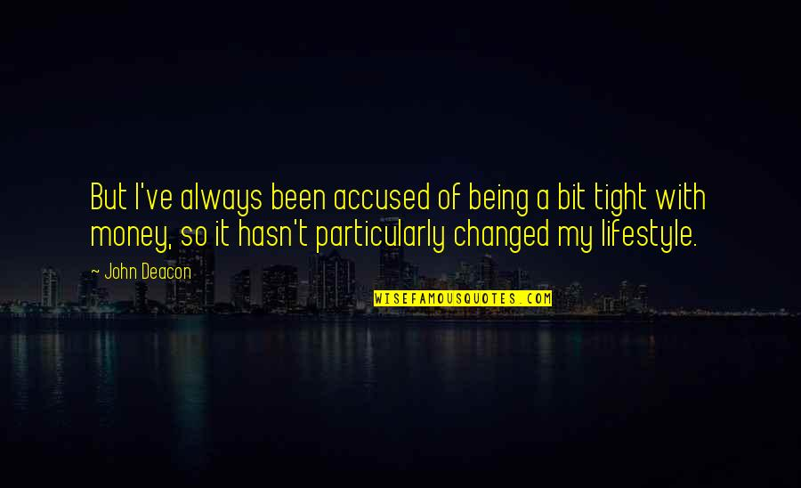 My Lifestyle Quotes By John Deacon: But I've always been accused of being a