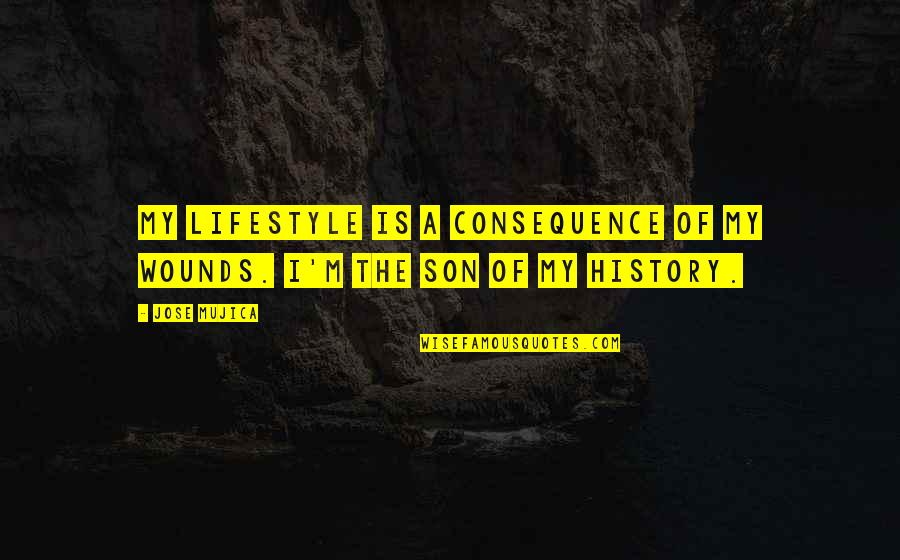 My Lifestyle Quotes By Jose Mujica: My lifestyle is a consequence of my wounds.