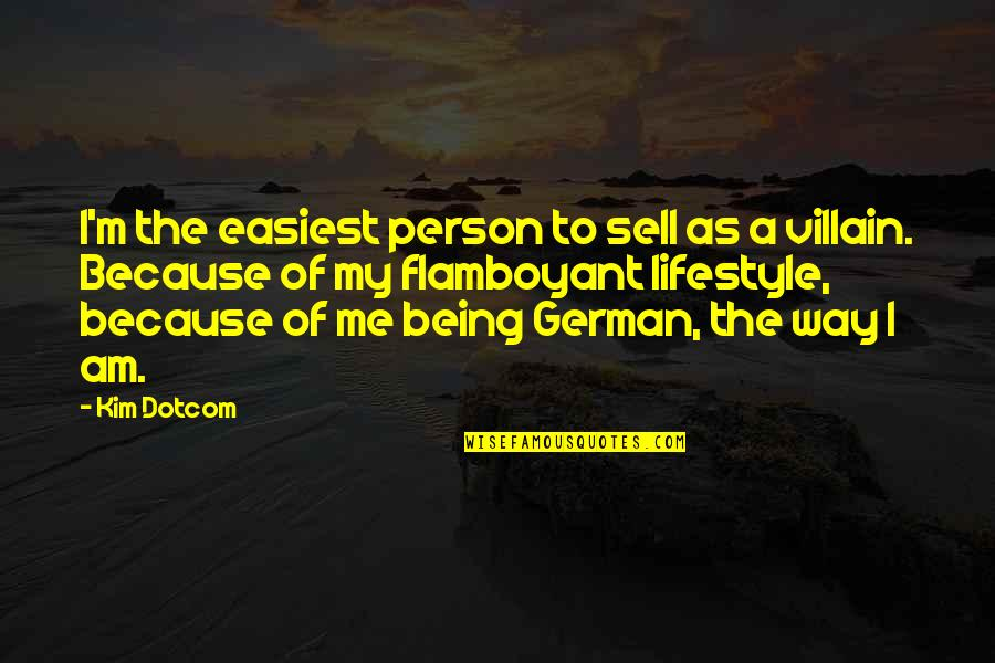 My Lifestyle Quotes By Kim Dotcom: I'm the easiest person to sell as a