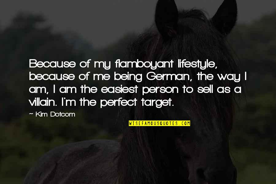 My Lifestyle Quotes By Kim Dotcom: Because of my flamboyant lifestyle, because of me