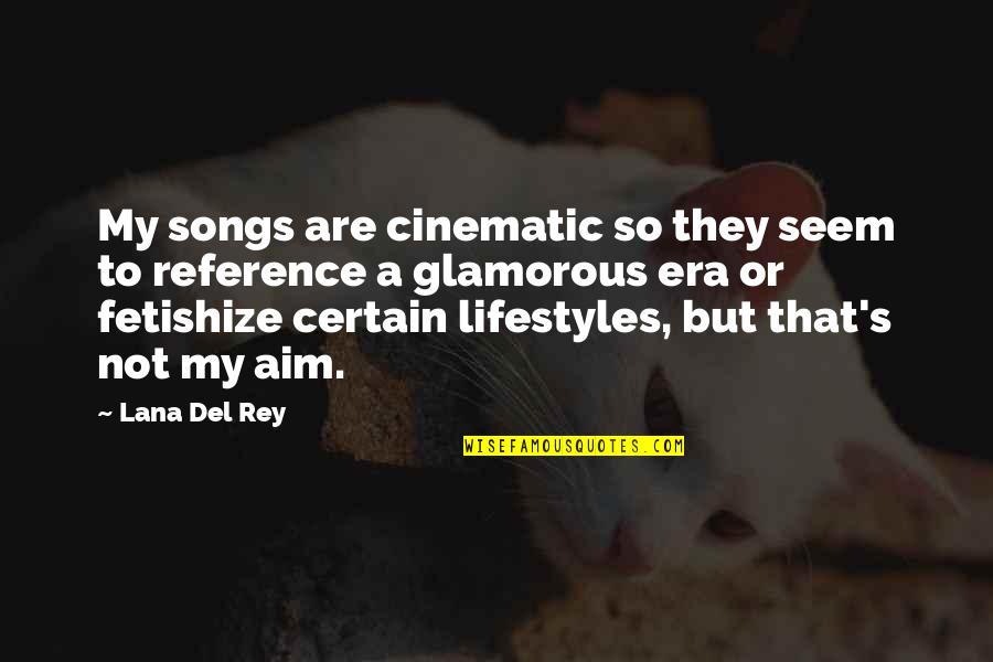 My Lifestyle Quotes By Lana Del Rey: My songs are cinematic so they seem to