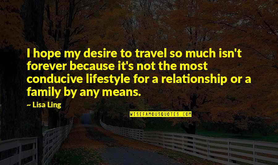 My Lifestyle Quotes By Lisa Ling: I hope my desire to travel so much