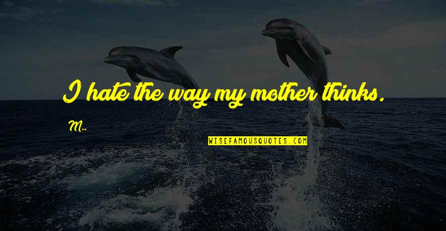 My Lifestyle Quotes By M..: I hate the way my mother thinks.