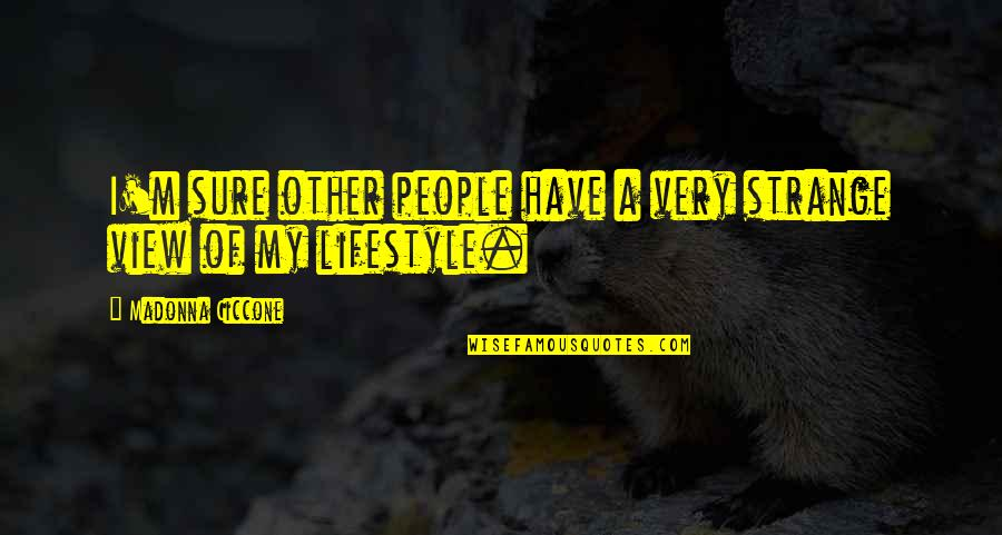 My Lifestyle Quotes By Madonna Ciccone: I'm sure other people have a very strange