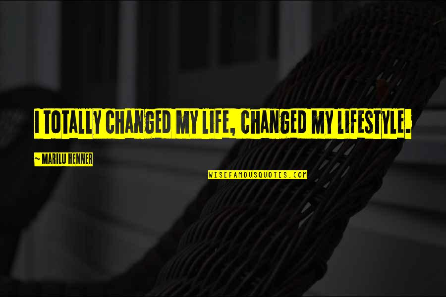 My Lifestyle Quotes By Marilu Henner: I totally changed my life, changed my lifestyle.