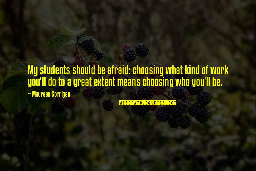 My Lifestyle Quotes By Maureen Corrigan: My students should be afraid: choosing what kind