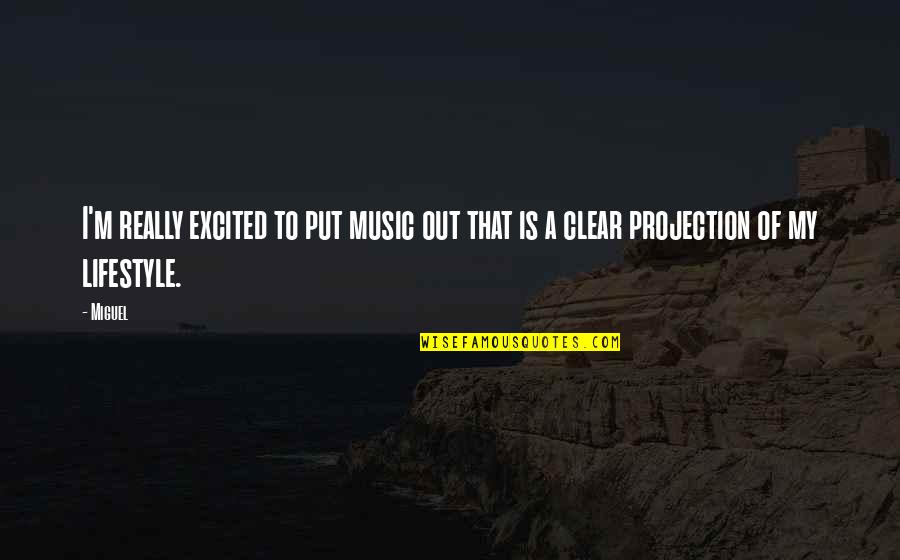 My Lifestyle Quotes By Miguel: I'm really excited to put music out that