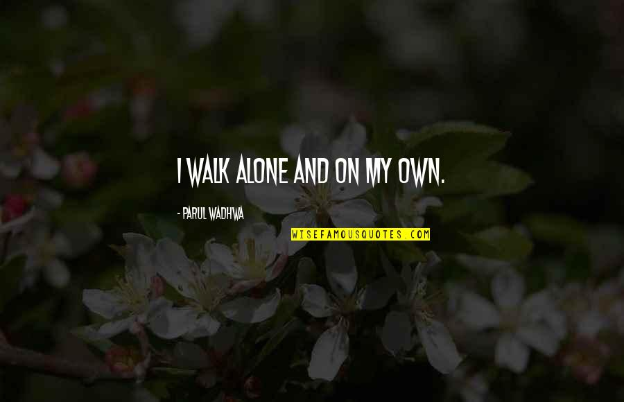 My Lifestyle Quotes By Parul Wadhwa: I walk alone and on my own.