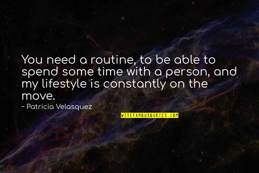 My Lifestyle Quotes By Patricia Velasquez: You need a routine, to be able to
