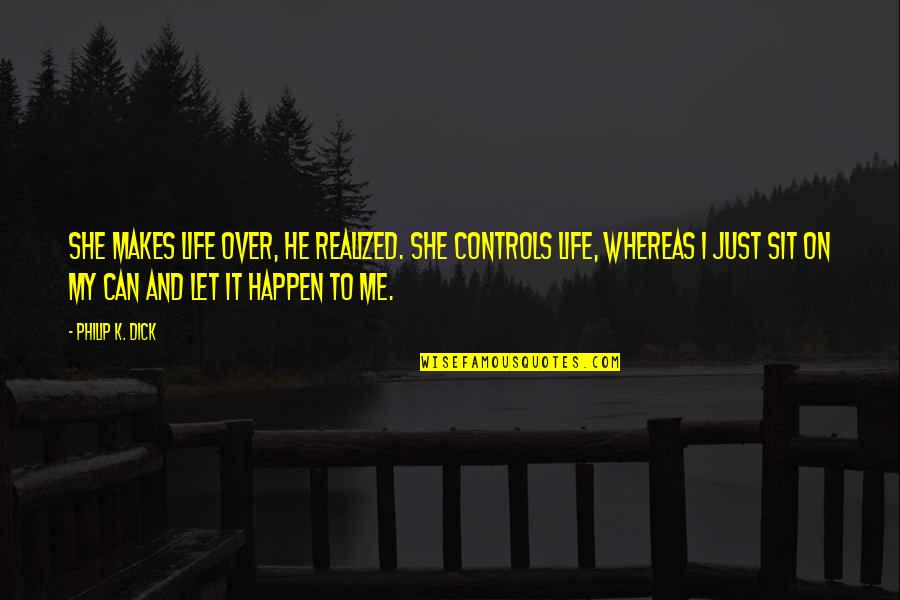 My Lifestyle Quotes By Philip K. Dick: She makes life over, he realized. She controls