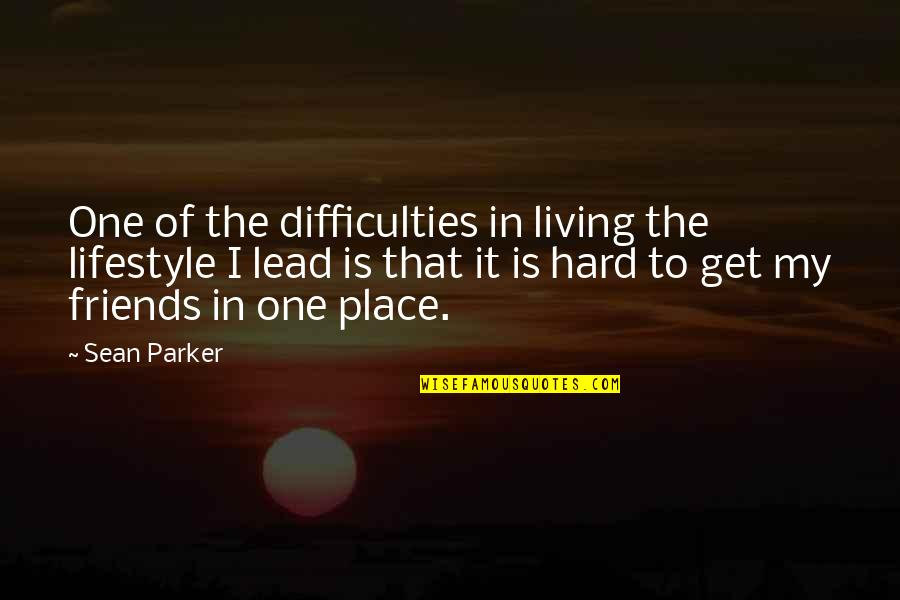 My Lifestyle Quotes By Sean Parker: One of the difficulties in living the lifestyle