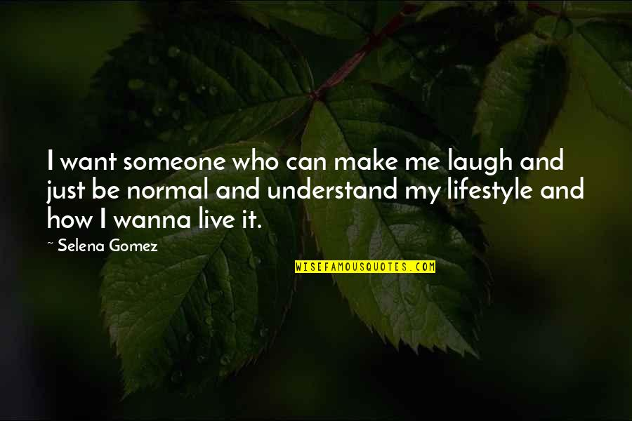 My Lifestyle Quotes By Selena Gomez: I want someone who can make me laugh