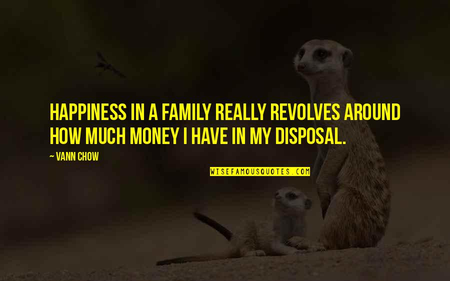 My Lifestyle Quotes By Vann Chow: Happiness in a family really revolves around how