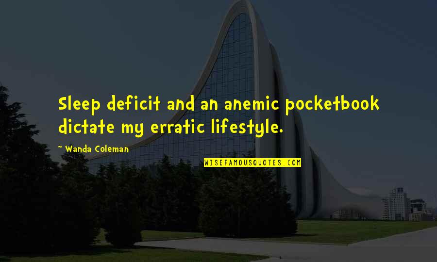 My Lifestyle Quotes By Wanda Coleman: Sleep deficit and an anemic pocketbook dictate my