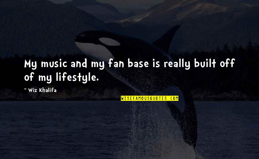 My Lifestyle Quotes By Wiz Khalifa: My music and my fan base is really