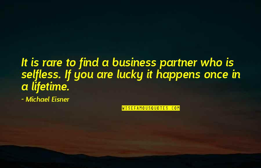 My Lifetime Partner Quotes By Michael Eisner: It is rare to find a business partner