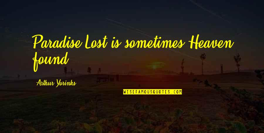 My Little Cousins Quotes By Arthur Yorinks: Paradise Lost is sometimes Heaven found.