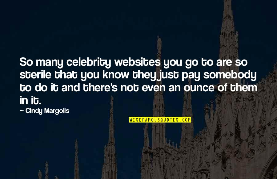 My Little Cousins Quotes By Cindy Margolis: So many celebrity websites you go to are