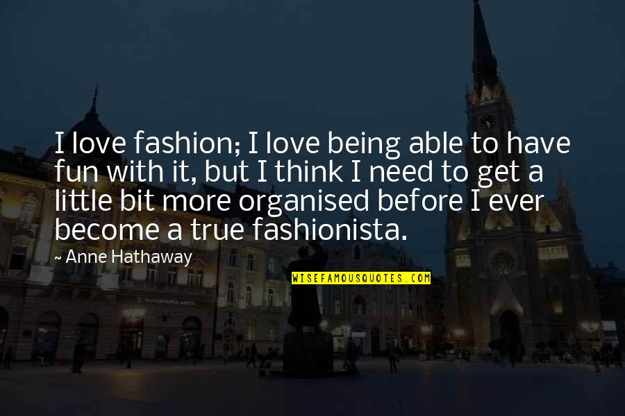 My Little Fashionista Quotes By Anne Hathaway: I love fashion; I love being able to