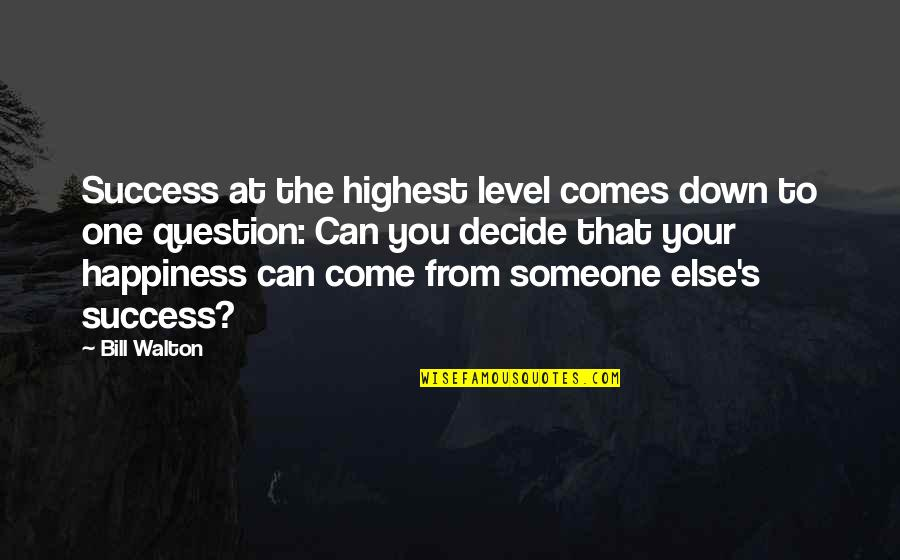 My Little Fashionista Quotes By Bill Walton: Success at the highest level comes down to