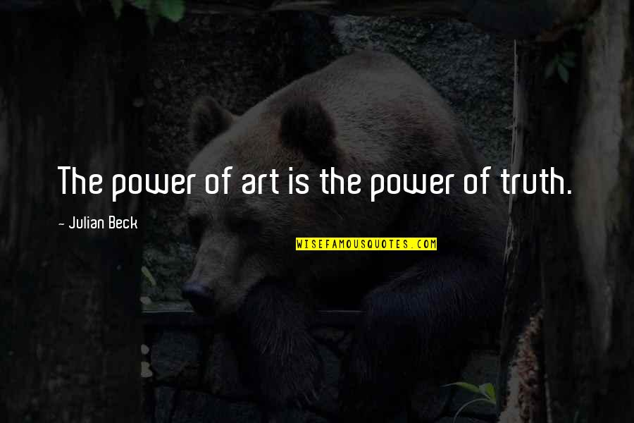 My Little Fashionista Quotes By Julian Beck: The power of art is the power of