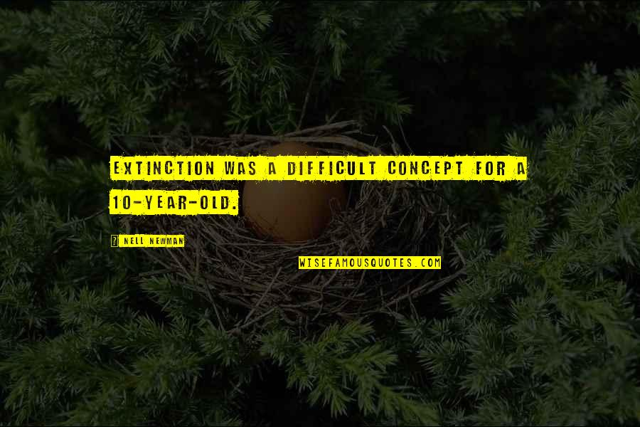 My Little Fashionista Quotes By Nell Newman: Extinction was a difficult concept for a 10-year-old.
