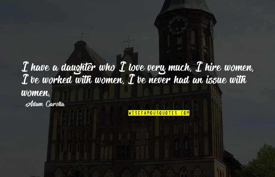 My Love For My Daughter Quotes By Adam Carolla: I have a daughter who I love very