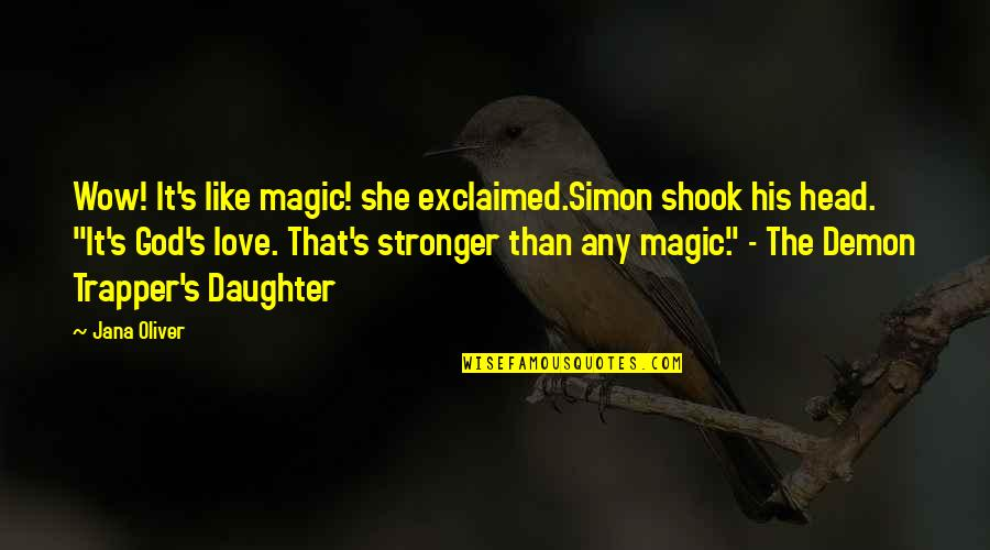 My Love For My Daughter Quotes By Jana Oliver: Wow! It's like magic! she exclaimed.Simon shook his
