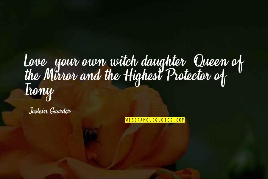 My Love For My Daughter Quotes By Jostein Gaarder: Love, your own witch-daughter, Queen of the Mirror