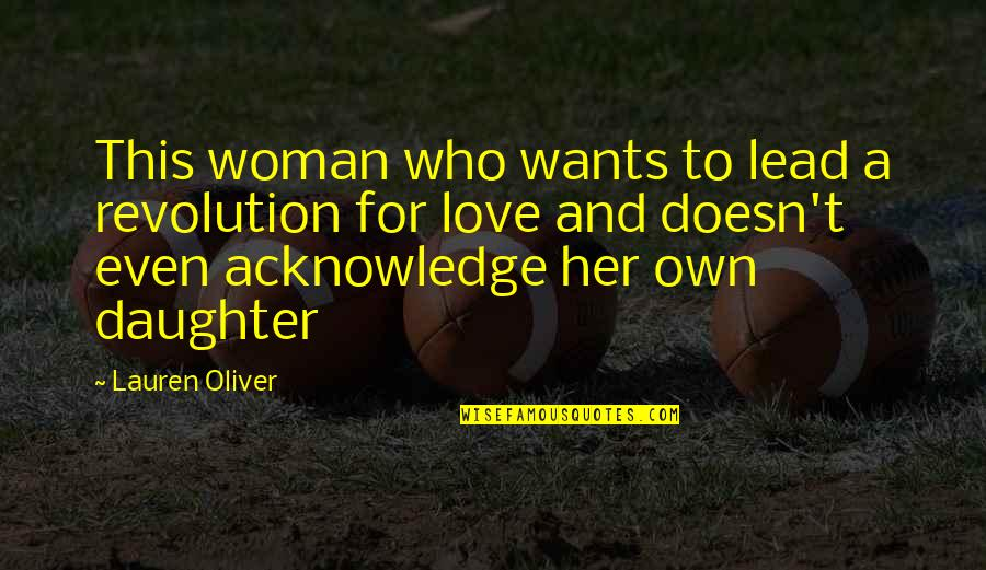 My Love For My Daughter Quotes By Lauren Oliver: This woman who wants to lead a revolution