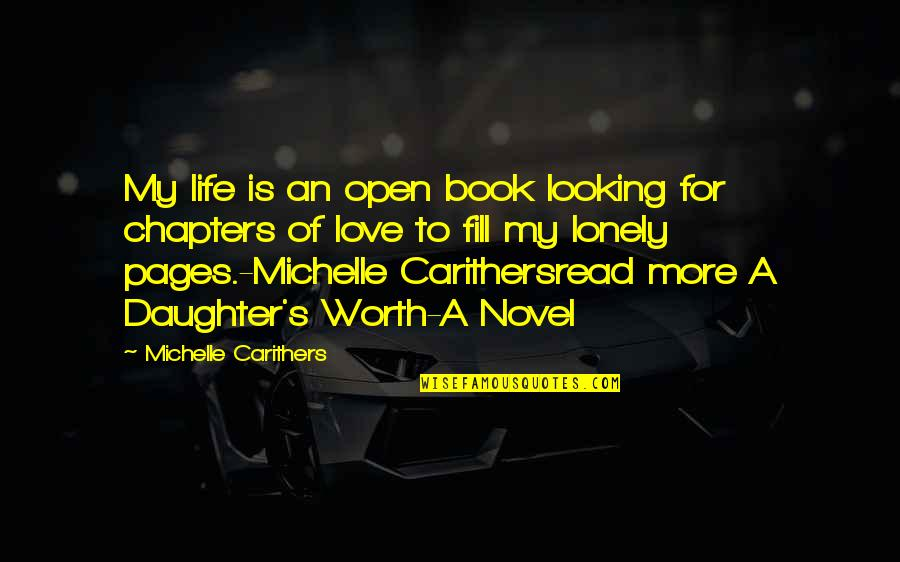 My Love For My Daughter Quotes By Michelle Carithers: My life is an open book looking for
