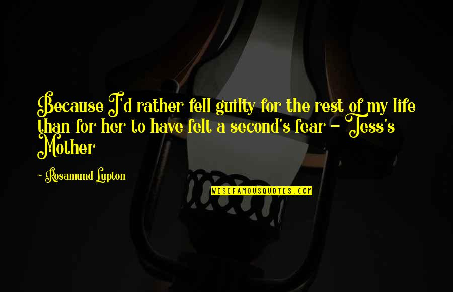 My Love For My Daughter Quotes By Rosamund Lupton: Because I'd rather fell guilty for the rest