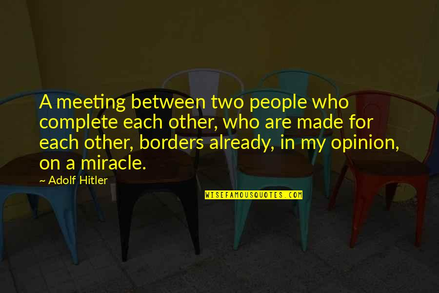 My Love For Quotes By Adolf Hitler: A meeting between two people who complete each