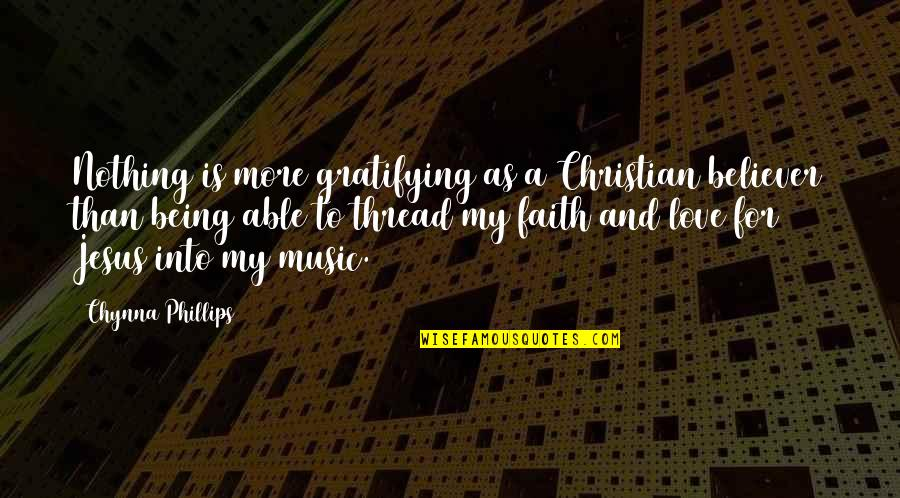My Love For Quotes By Chynna Phillips: Nothing is more gratifying as a Christian believer