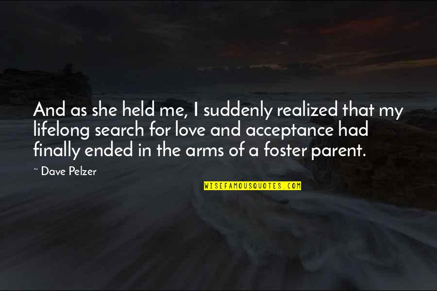My Love For Quotes By Dave Pelzer: And as she held me, I suddenly realized