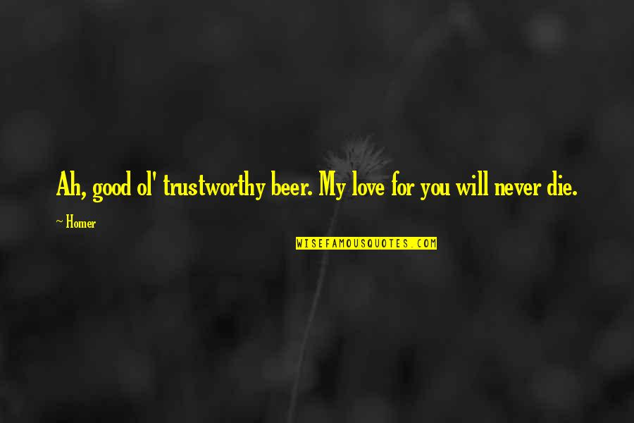 My Love For Quotes By Homer: Ah, good ol' trustworthy beer. My love for