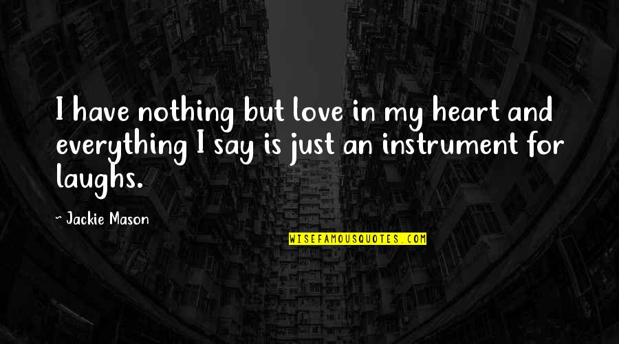 My Love For Quotes By Jackie Mason: I have nothing but love in my heart