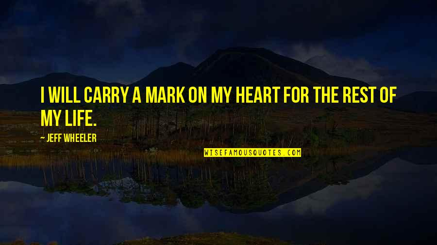My Love For Quotes By Jeff Wheeler: I will carry a mark on my heart