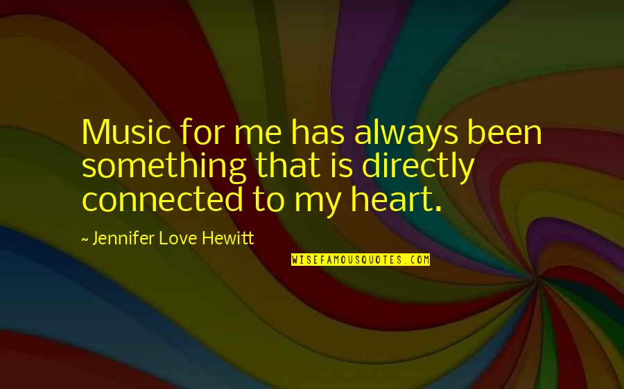 My Love For Quotes By Jennifer Love Hewitt: Music for me has always been something that