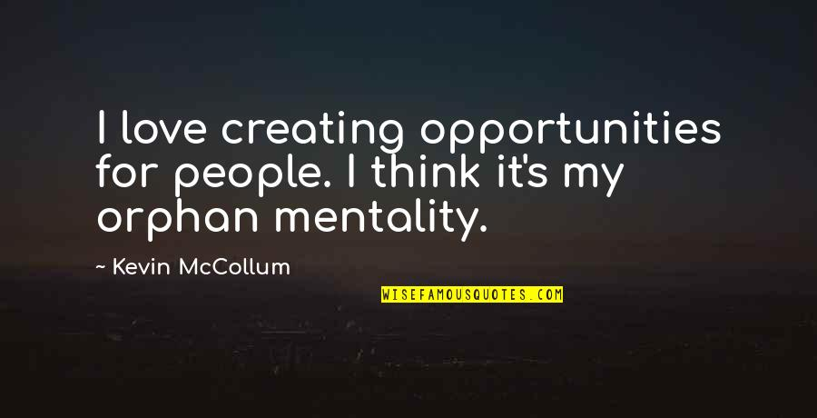 My Love For Quotes By Kevin McCollum: I love creating opportunities for people. I think