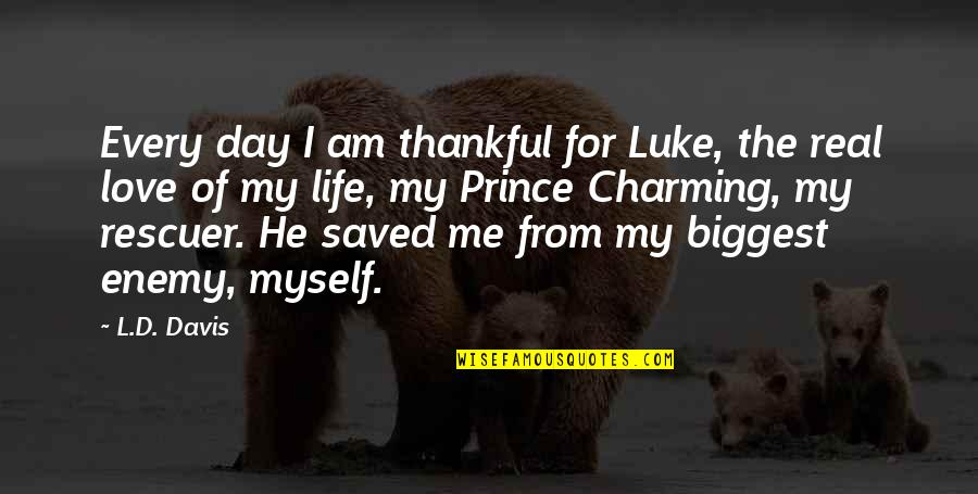 My Love For Quotes By L.D. Davis: Every day I am thankful for Luke, the